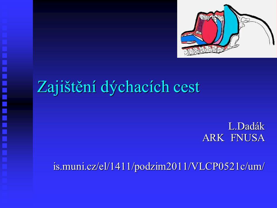 Zajištění dýchacích cest L.Dadák ARK FNUSA is.muni.cz/el/1411/podzim2011/VLCP0521c/um/