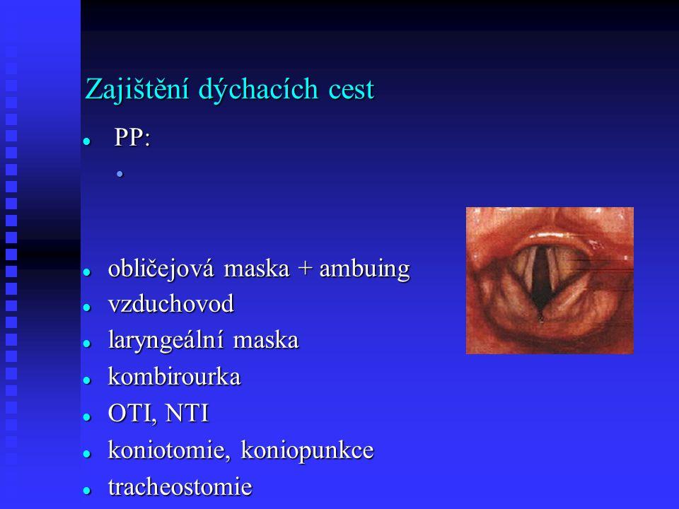 Zajištění dýchacích cest PP: PP: obličejová maska + ambuing obličejová maska + ambuing vzduchovod vzduchovod laryngeální maska laryngeální maska kombirourka kombirourka OTI, NTI OTI, NTI koniotomie, koniopunkce koniotomie, koniopunkce tracheostomie tracheostomie