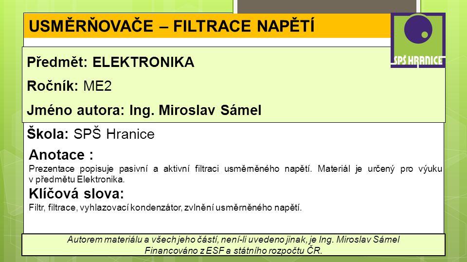 USMĚRŇOVAČE – FILTRACE NAPĚTÍ Předmět: ELEKTRONIKA Ročník: ME2 Jméno autora: Ing.