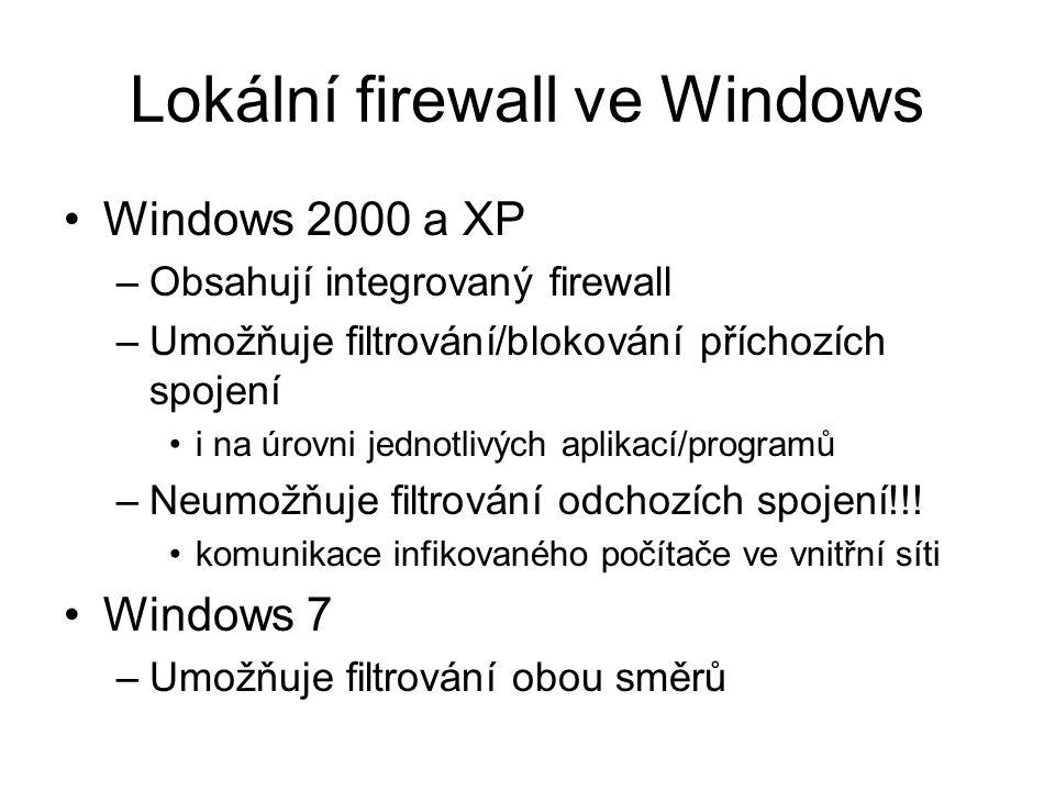 Lokální firewall ve Windows Windows 2000 a XP –Obsahují integrovaný firewall –Umožňuje filtrování/blokování příchozích spojení i na úrovni jednotlivých aplikací/programů –Neumožňuje filtrování odchozích spojení!!.