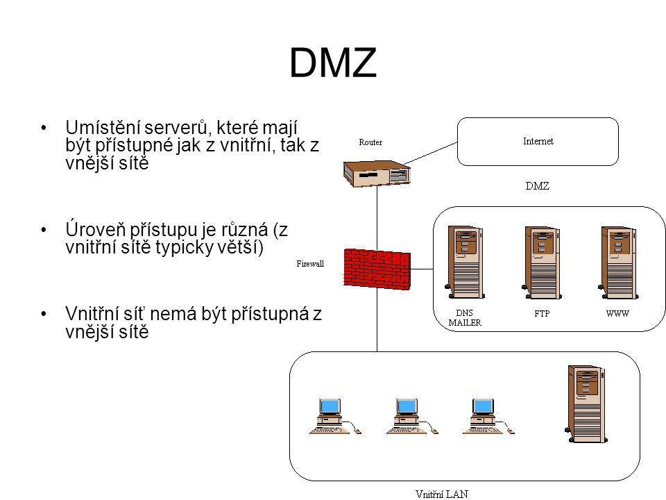 DMZ Umístění serverů, které mají být přístupné jak z vnitřní, tak z vnější sítě Úroveň přístupu je různá (z vnitřní sítě typicky větší) Vnitřní síť nemá být přístupná z vnější sítě