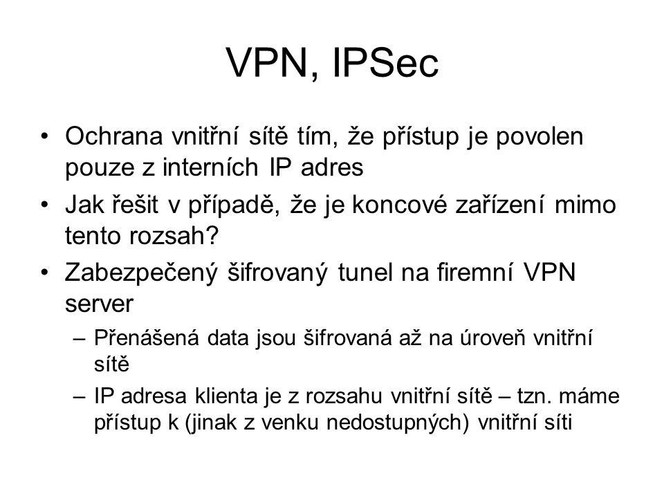 VPN, IPSec Ochrana vnitřní sítě tím, že přístup je povolen pouze z interních IP adres Jak řešit v případě, že je koncové zařízení mimo tento rozsah.