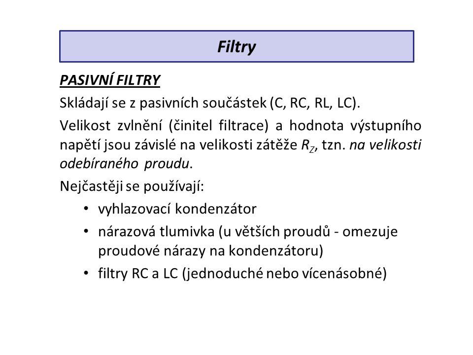 PASIVNÍ FILTRY Skládají se z pasivních součástek (C, RC, RL, LC). Velikost zvlnění (činitel filtrace) a hodnota výstupního napětí jsou závislé na veli