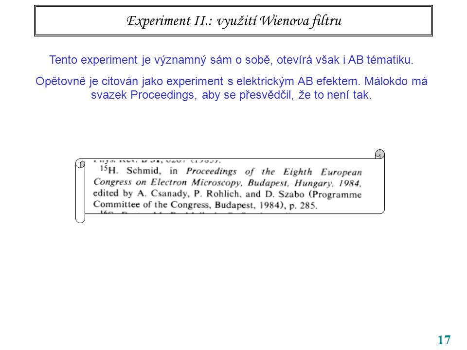 17 Experiment II.: využití Wienova filtru Tento experiment je významný sám o sobě, otevírá však i AB tématiku. Opětovně je citován jako experiment s e