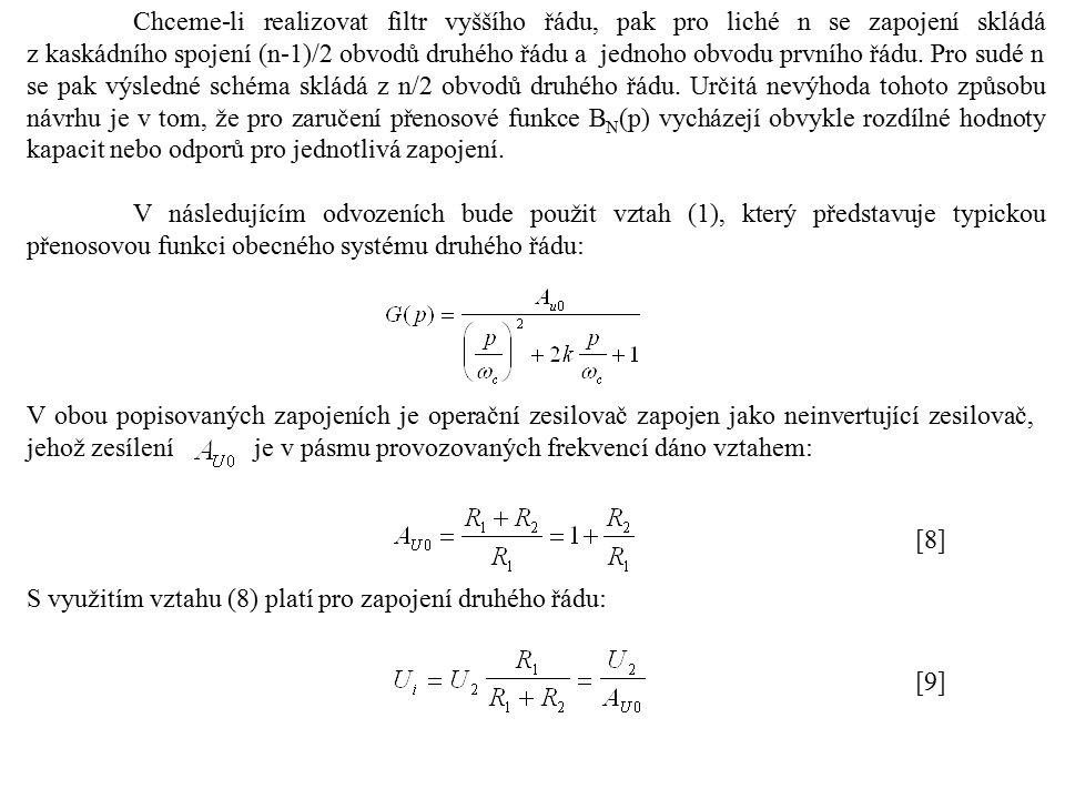 Pro napětí U x platí: [10] Napětí na neinvertujícím vstupu je jednak dáno vztahem (9), ale současně můžeme psát: [11] Dosadíme-li za U x ze vztahu (10) do vztahu (11) a současně porovnáme vztahy (9) a (11) dostaneme po úpravě: [12] Další úpravou dostaneme přenos ve tvaru : [13]
