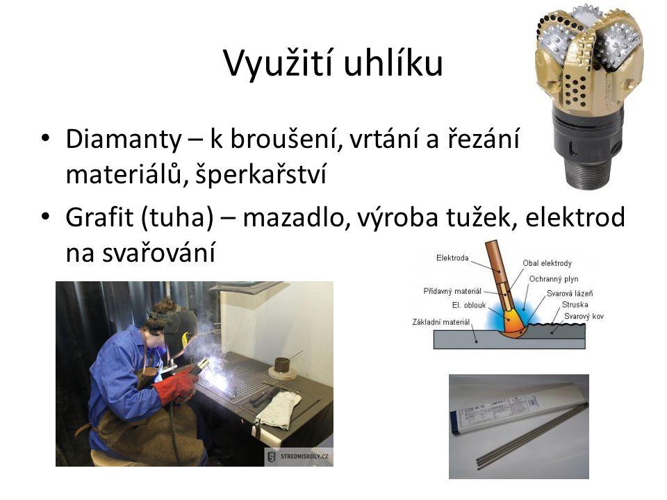 Využití uhlíku Diamanty – k broušení, vrtání a řezání materiálů, šperkařství Grafit (tuha) – mazadlo, výroba tužek, elektrod na svařování