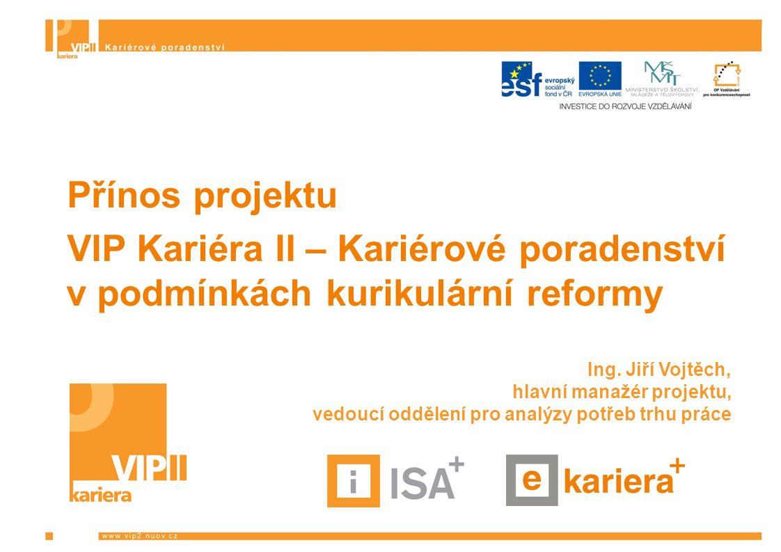 CÍL PROJEKTU VIP Kariéra II - KP Rozšíření a zkvalitnění informační, vzdělávací a metodické podpory kariérového poradenství a vzdělávání ve školách a vytvoření vazby na služby celoživotního poradenství