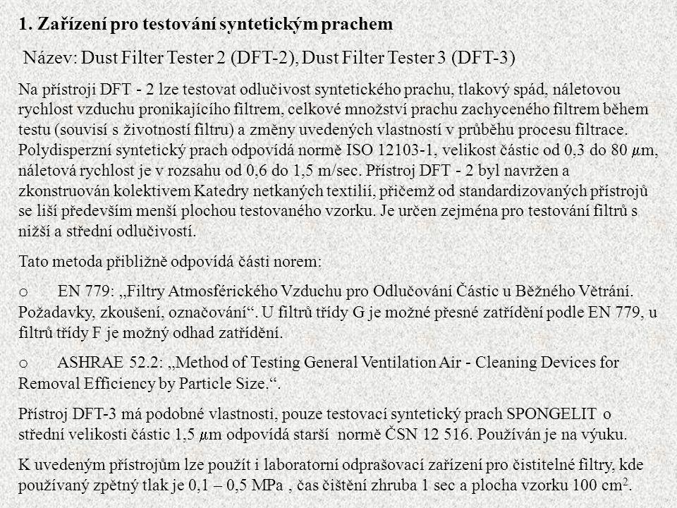 1. Zařízení pro testování syntetickým prachem Název: Dust Filter Tester 2 (DFT-2), Dust Filter Tester 3 (DFT-3) Na přístroji DFT - 2 lze testovat odlu