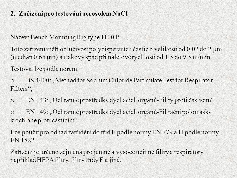 2. Zařízení pro testování aerosolem NaCl Název: Bench Mounting Rig type 1100 P Toto zařízení měří odlučivost polydisperzních částic o velikosti od 0,0