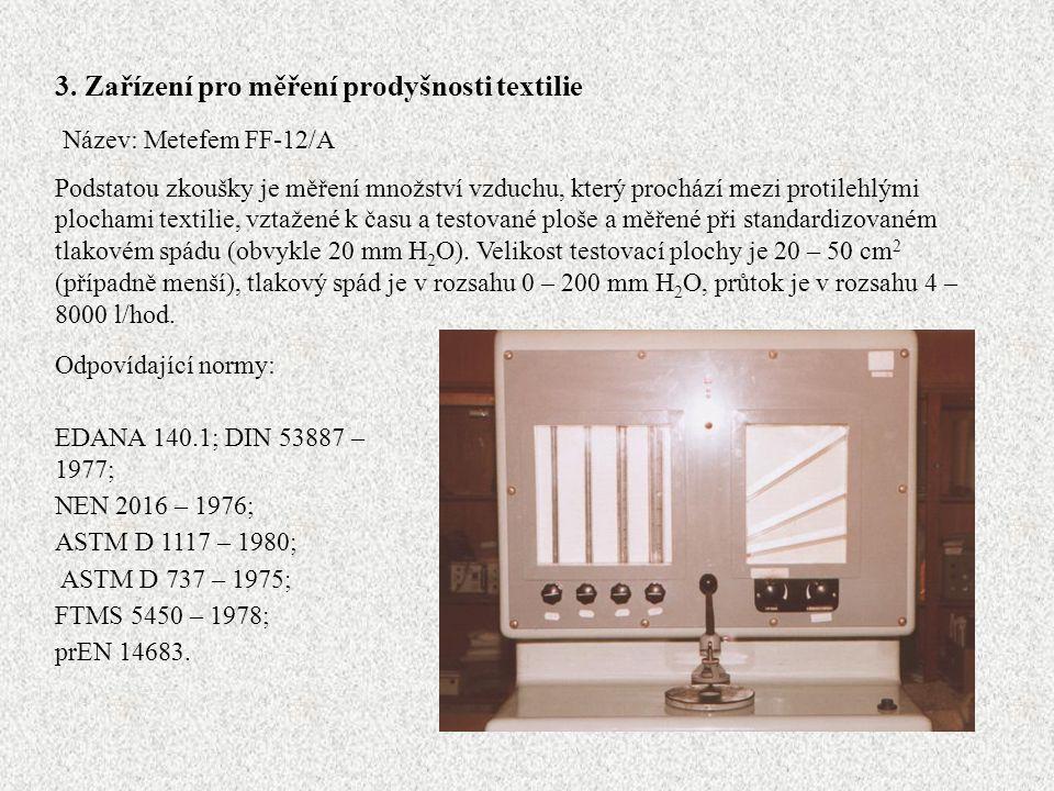 3. Zařízení pro měření prodyšnosti textilie Název: Metefem FF-12/A Podstatou zkoušky je měření množství vzduchu, který prochází mezi protilehlými ploc