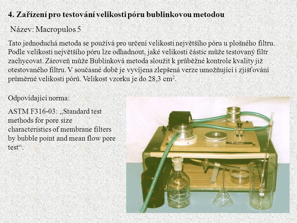 4. Zařízení pro testování velikosti póru bublinkovou metodou Název: Macropulos 5 Tato jednoduchá metoda se používá pro určení velikosti největšího pór