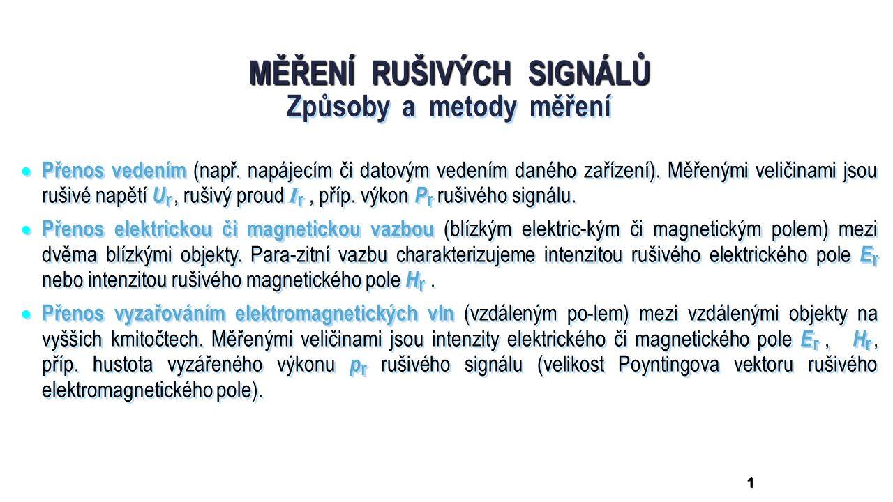 1 MĚŘENÍ RUŠIVÝCH SIGNÁLŮ Způsoby a metody měření  Přenos vedením (např.