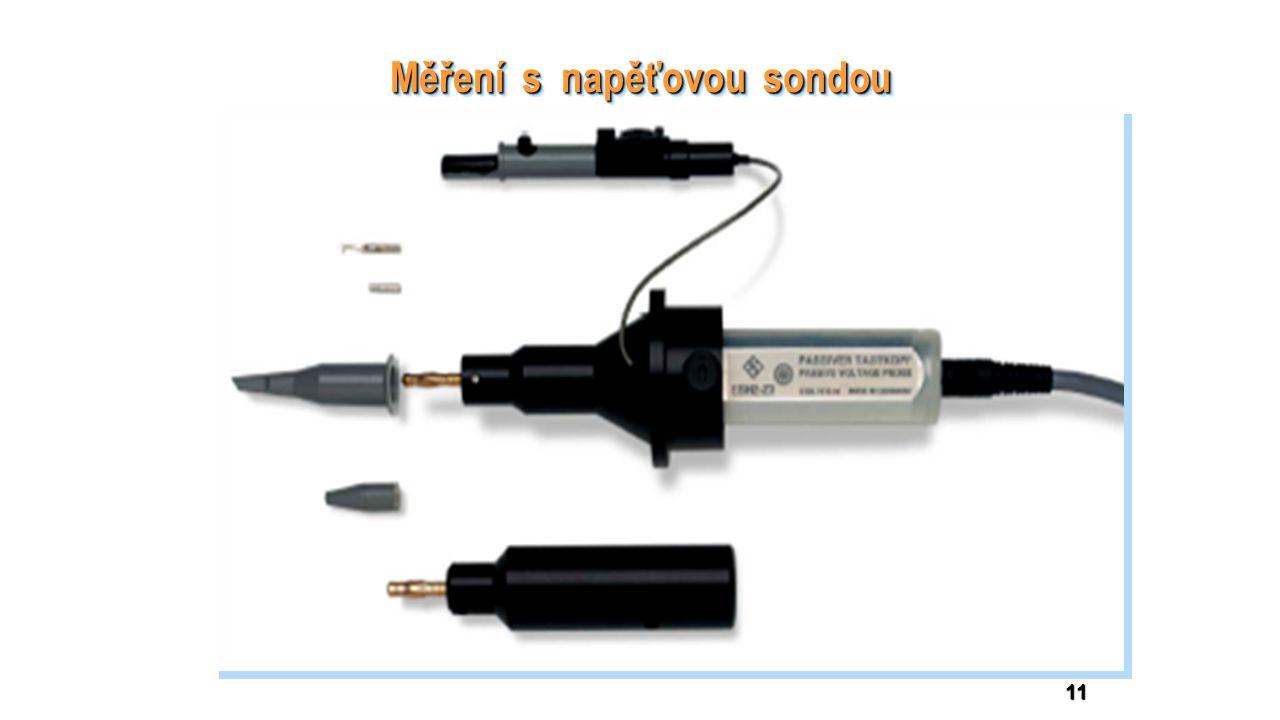 Pro citlivá měření se obvykle používá aktivní napěťová sonda osazená na vstupu tranzistorem FET.