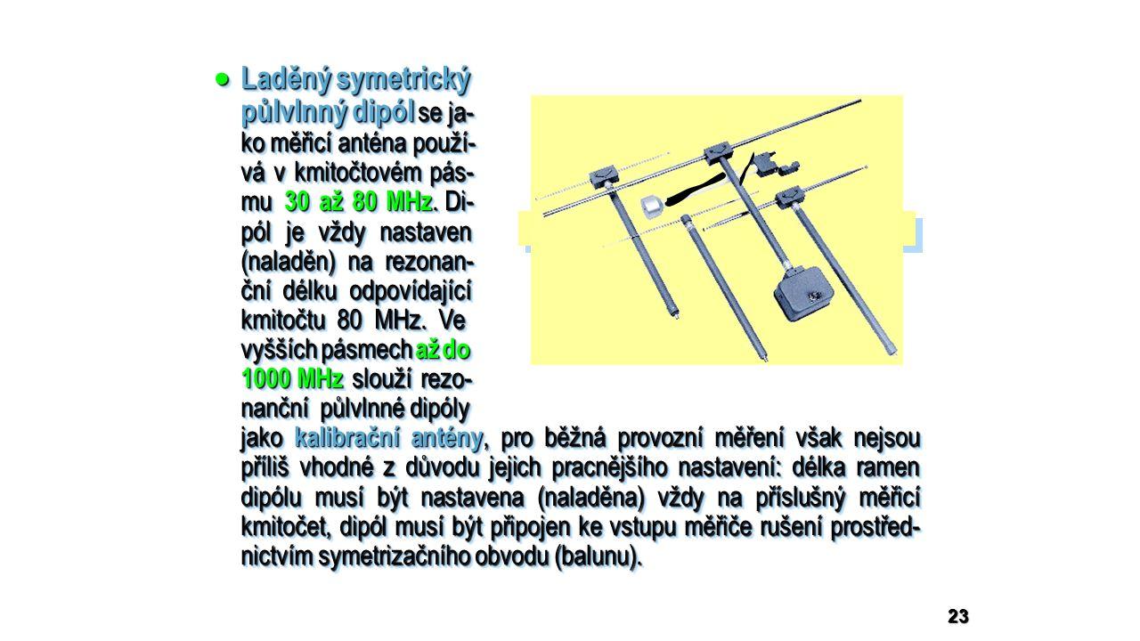 23  Laděný symetrický půlvlnný dipól se ja- ko měřicí anténa použí- vá v kmitočtovém pás- mu 30 až 80 MHz.
