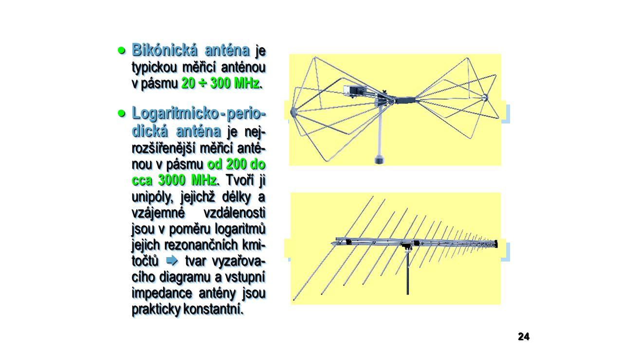 24  Bikónická anténa je typickou měřicí anténou v pásmu 20 ÷ 300 MHz.