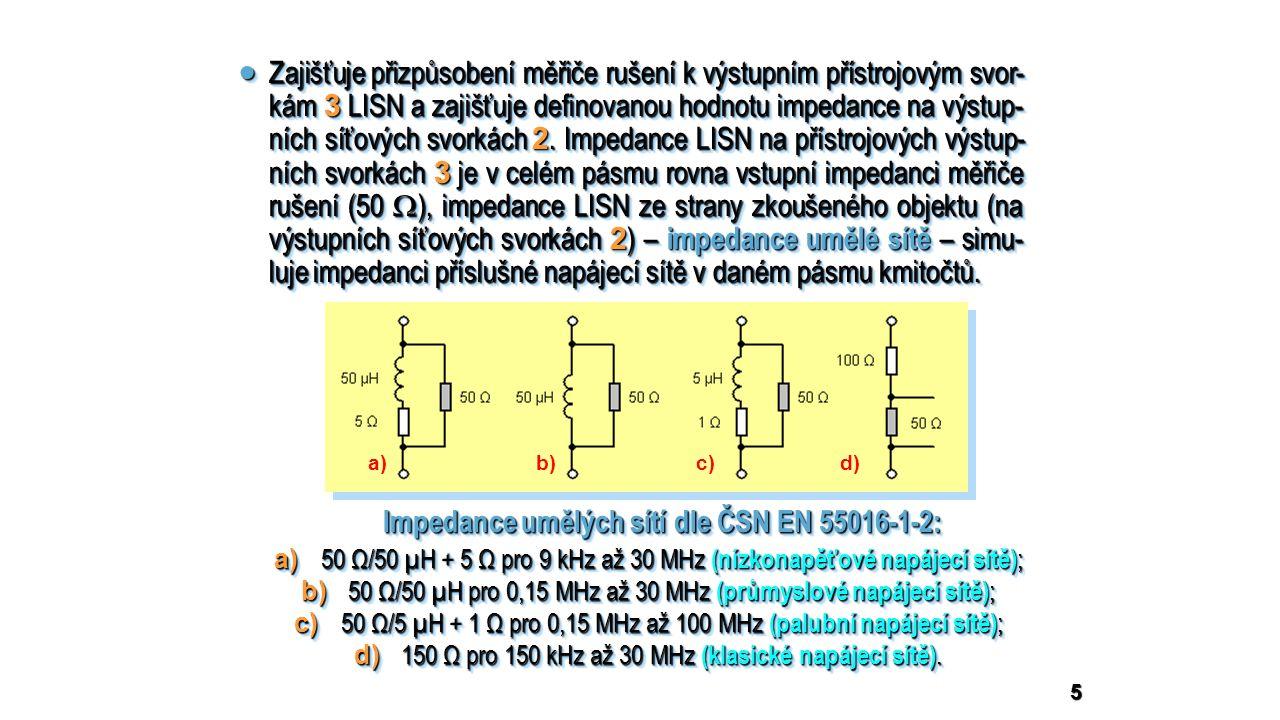 6 Pro měření nesymetrických rušivých napětí, tj.rušivých napětí na každém napájecím vodiči (např.
