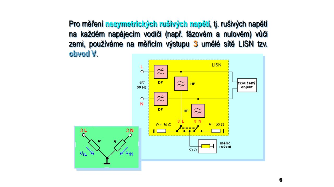 6 Pro měření nesymetrických rušivých napětí, tj. rušivých napětí na každém napájecím vodiči (např.
