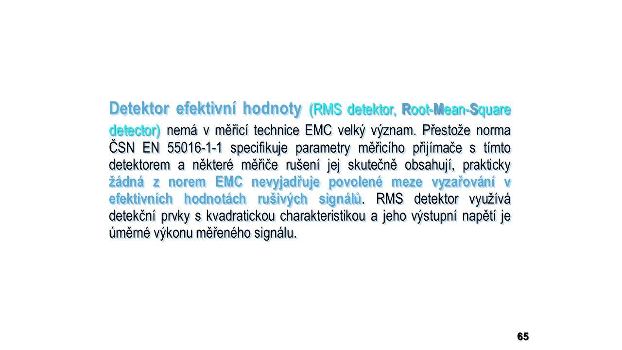 (RMS detektor, R oot- M ean- S quare detector) Detektor efektivní hodnoty (RMS detektor, R oot- M ean- S quare detector) nemá v měřicí technice EMC velký význam.