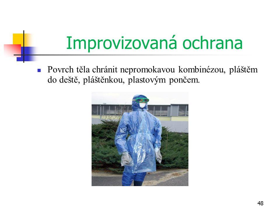48 Improvizovaná ochrana Povrch těla chránit nepromokavou kombinézou, pláštěm do deště, pláštěnkou, plastovým pončem.