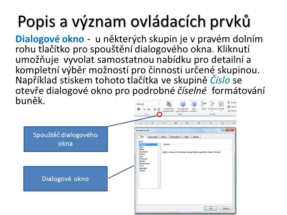 Popis a význam ovládacích prvků Dialogové okno - u některých skupin je v pravém dolním rohu tlačítko pro spouštění dialogového okna.