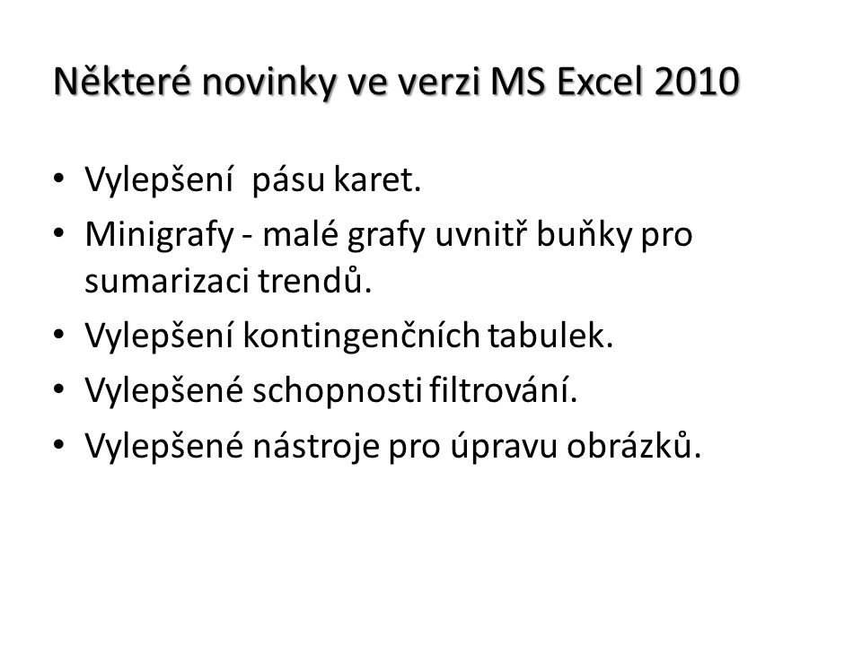 Rozdíly v pracovním prostředí verzí 2003 a 2010 Pracovní plocha MS Excel 2003 Pozice aktivní buňky Aktivní buňka Označení řádků čísly Záložky listů Panely nástrojů Pracovní plocha s Buňkami Řádek vzorců Vodorovný a svislý posuvník Základní nabídka