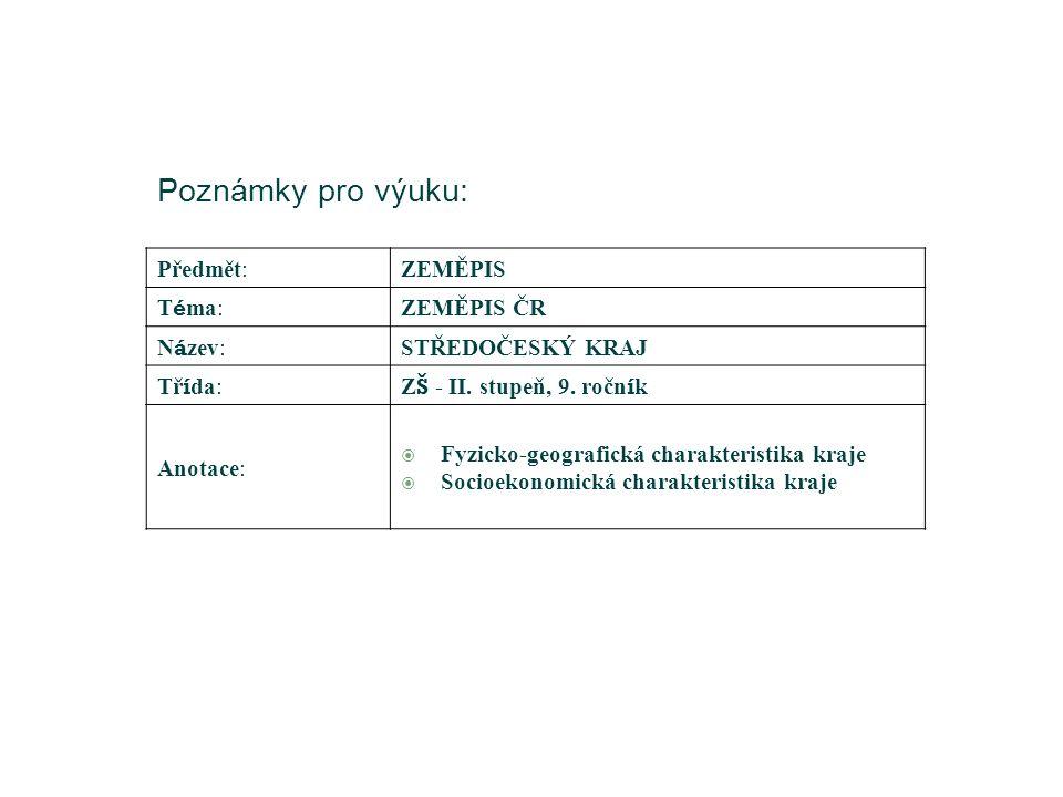 Poznámky pro výuku: Předmět:ZEMĚPIS T é ma: ZEMĚPIS ČR N á zev: STŘEDOČESKÝ KRAJ Tř í da:Z Š - II.