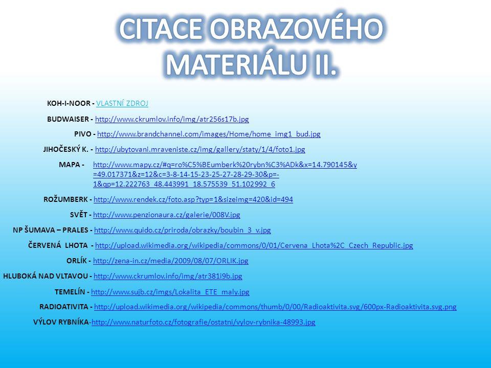 KOH-I-NOOR - VLASTNÍ ZDROJ BUDWAISER - http://www.ckrumlov.info/img/atr256s17b.jpghttp://www.ckrumlov.info/img/atr256s17b.jpg PIVO - http://www.brandchannel.com/images/Home/home_img1_bud.jpghttp://www.brandchannel.com/images/Home/home_img1_bud.jpg JIHOČESKÝ K.