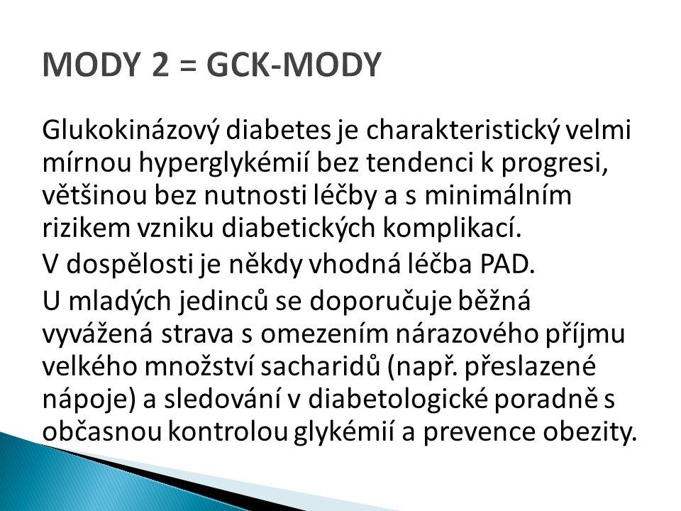 Glukokinázový diabetes je charakteristický velmi mírnou hyperglykémií bez tendenci k progresi, většinou bez nutnosti léčby a s minimálním rizikem vzniku diabetických komplikací.