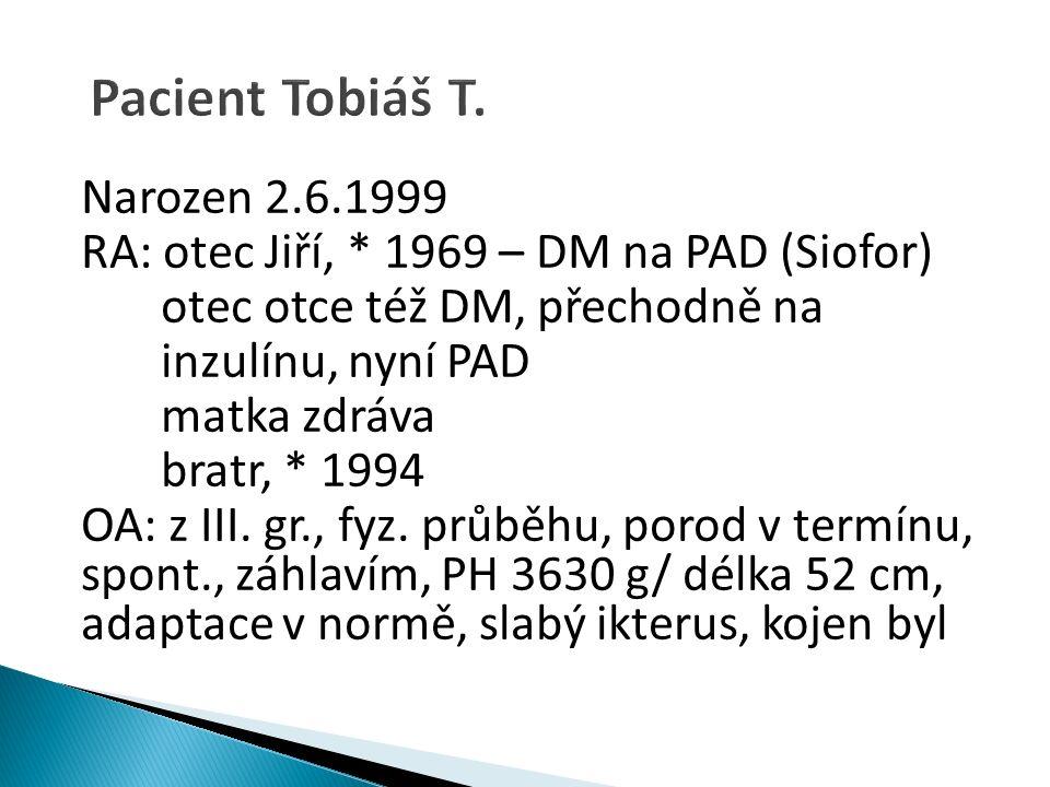 Narozen 2.6.1999 RA: otec Jiří, * 1969 – DM na PAD (Siofor) otec otce též DM, přechodně na inzulínu, nyní PAD matka zdráva bratr, * 1994 OA: z III.