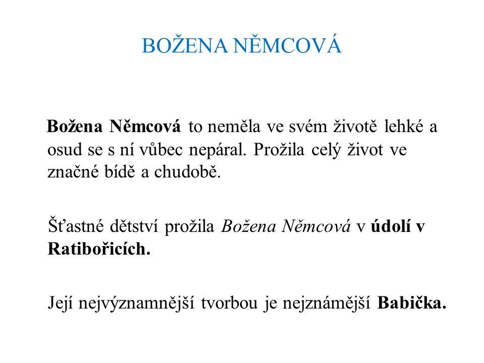 BOŽENA NĚMCOVÁ Božena Němcová to neměla ve svém životě lehké a osud se s ní vůbec nepáral.