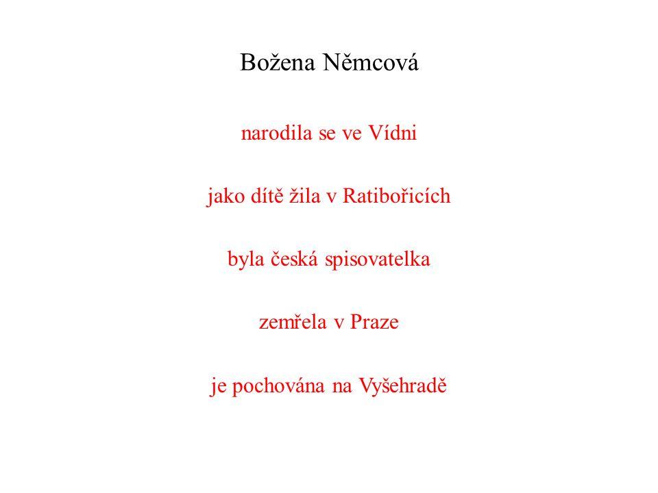 Božena Němcová narodila se ve Vídni jako dítě žila v Ratibořicích byla česká spisovatelka zemřela v Praze je pochována na Vyšehradě