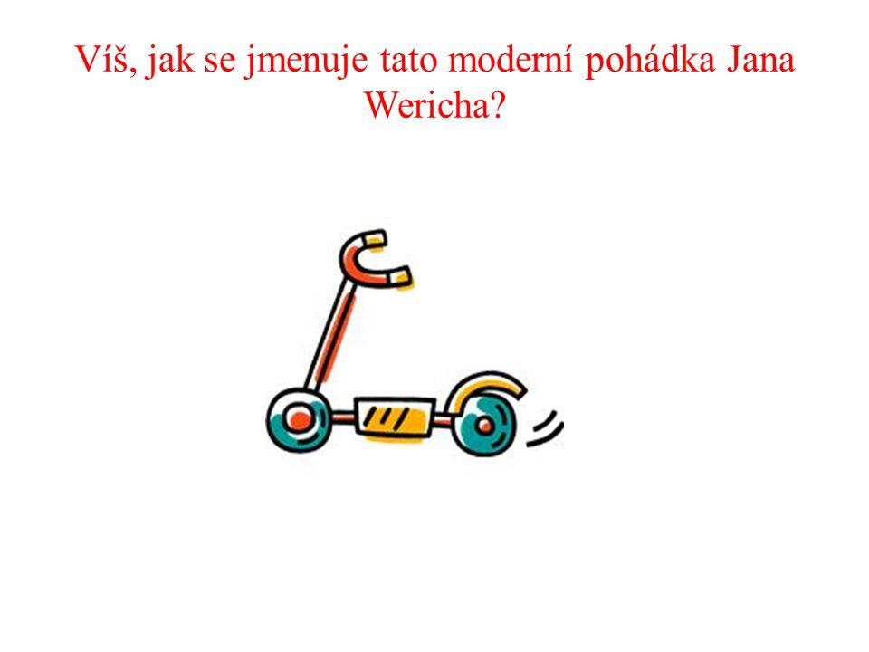 Víš, jak se jmenuje tato moderní pohádka Jana Wericha