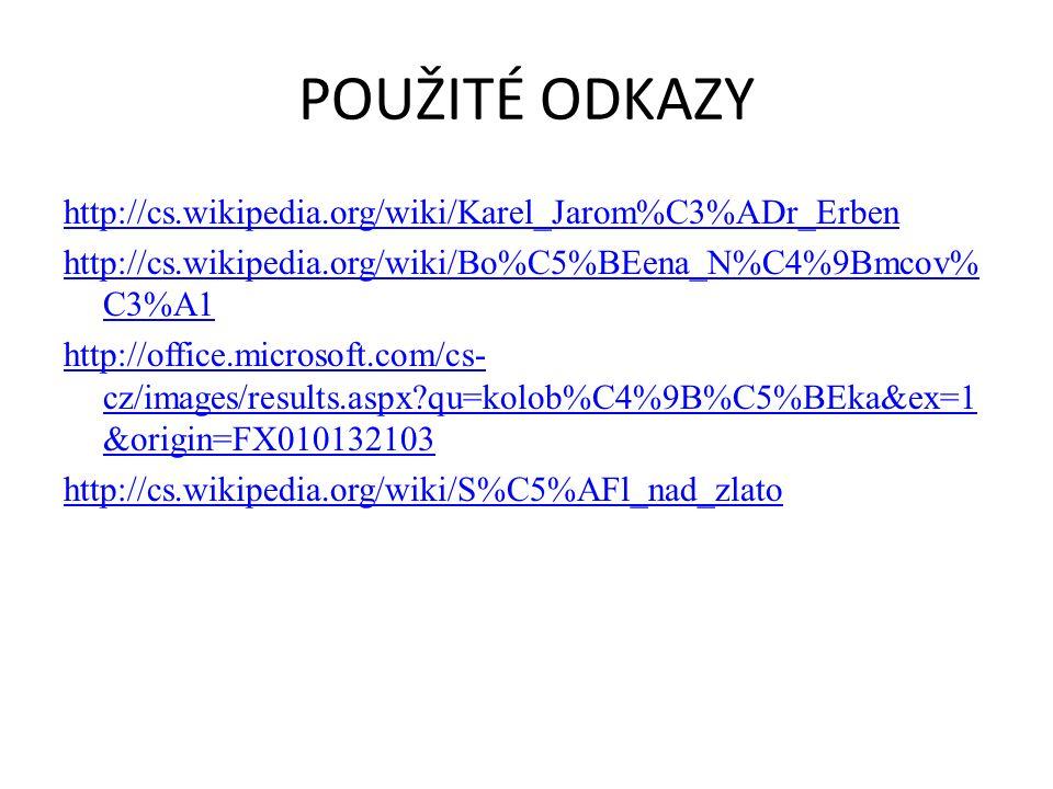 POUŽITÉ ODKAZY http://cs.wikipedia.org/wiki/Karel_Jarom%C3%ADr_Erben http://cs.wikipedia.org/wiki/Bo%C5%BEena_N%C4%9Bmcov% C3%A1 http://office.microsoft.com/cs- cz/images/results.aspx qu=kolob%C4%9B%C5%BEka&ex=1 &origin=FX010132103 http://cs.wikipedia.org/wiki/S%C5%AFl_nad_zlato