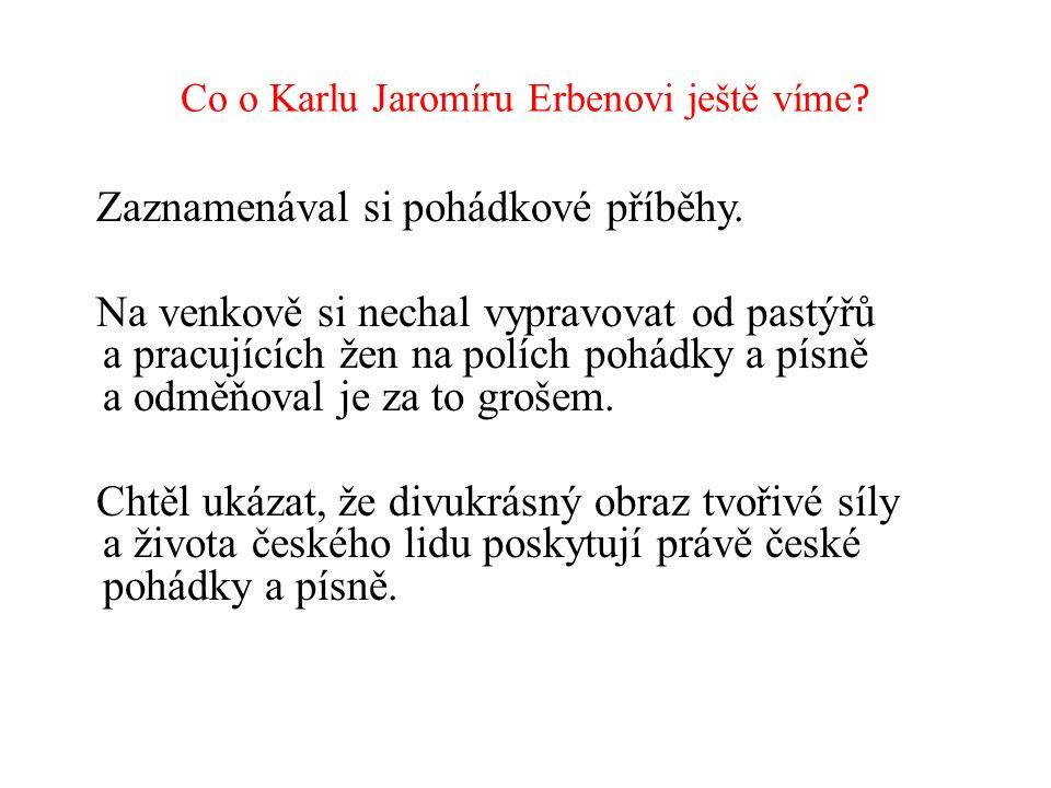 Co o Karlu Jaromíru Erbenovi ještě víme . Zaznamenával si pohádkové příběhy.