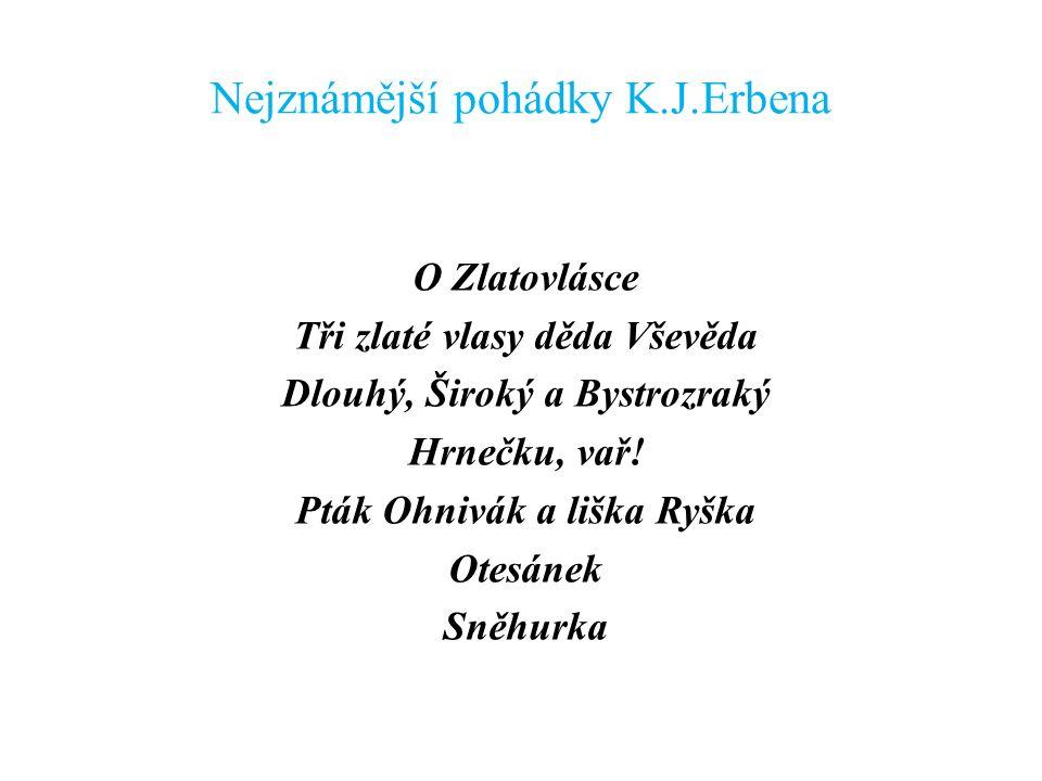 Nejznámější pohádky K.J.Erbena O Zlatovlásce Tři zlaté vlasy děda Vševěda Dlouhý, Široký a Bystrozraký Hrnečku, vař.
