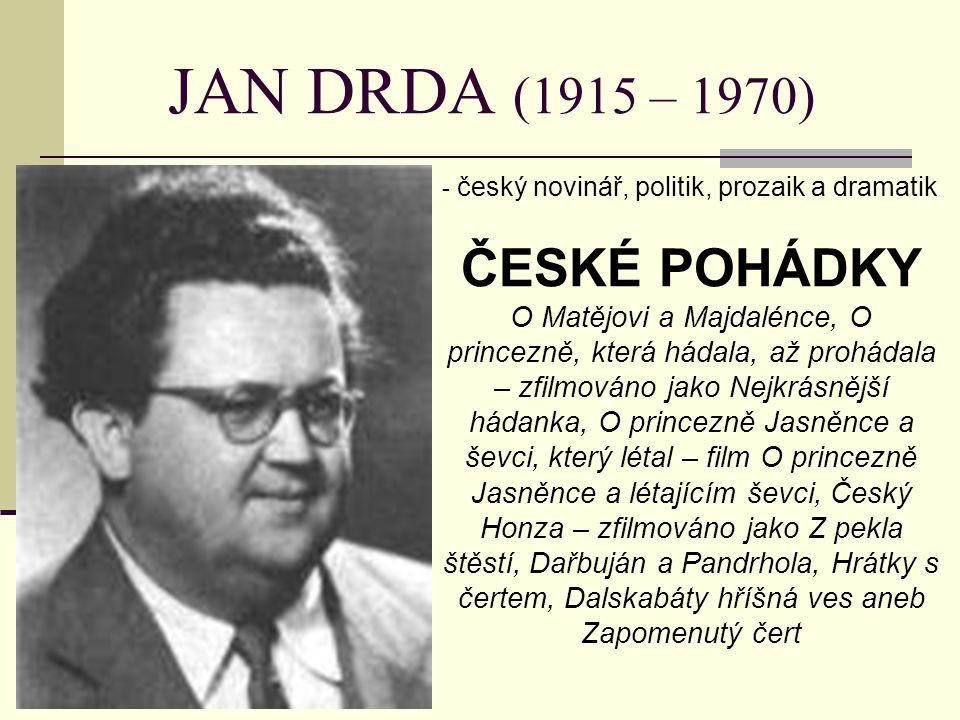 JAN DRDA (1915 – 1970) - český novinář, politik, prozaik a dramatik ČESKÉ POHÁDKY O Matějovi a Majdalénce, O princezně, která hádala, až prohádala – z