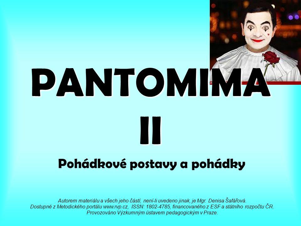 PANTOMIMA II Pohádkové postavy a pohádky Autorem materiálu a všech jeho částí, není-li uvedeno jinak, je Mgr.