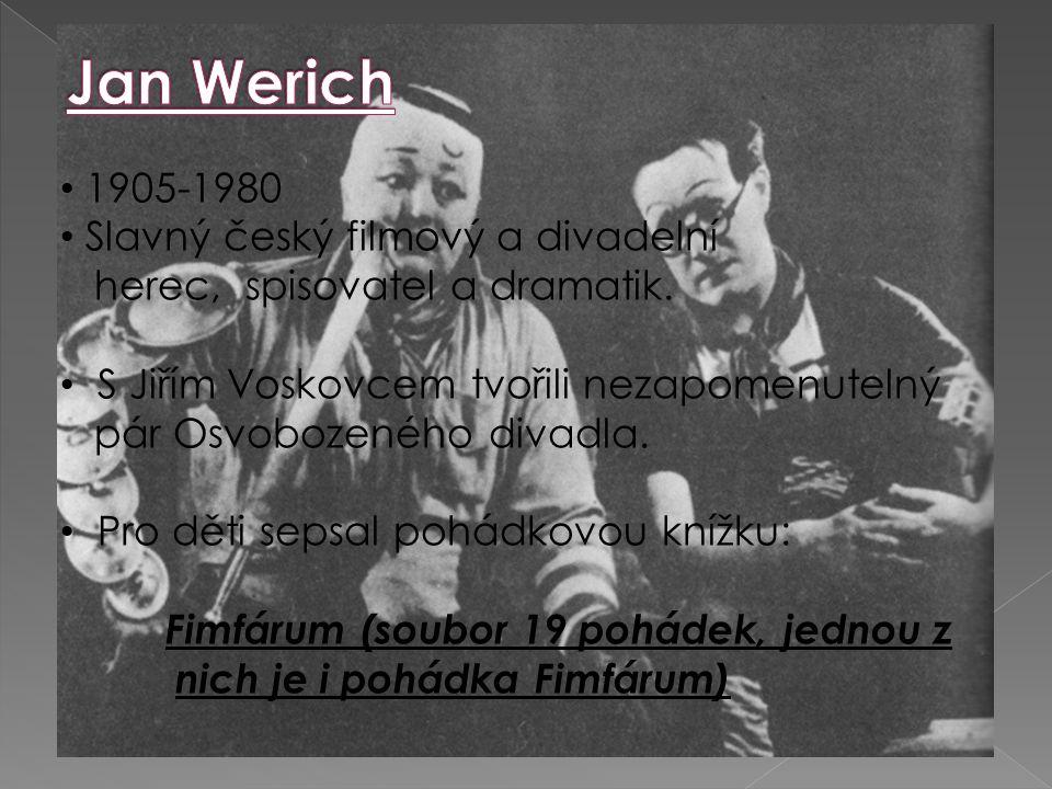 1905-1980 Slavný český filmový a divadelní herec, spisovatel a dramatik. S Jiřím Voskovcem tvořili nezapomenutelný pár Osvobozeného divadla. Pro děti