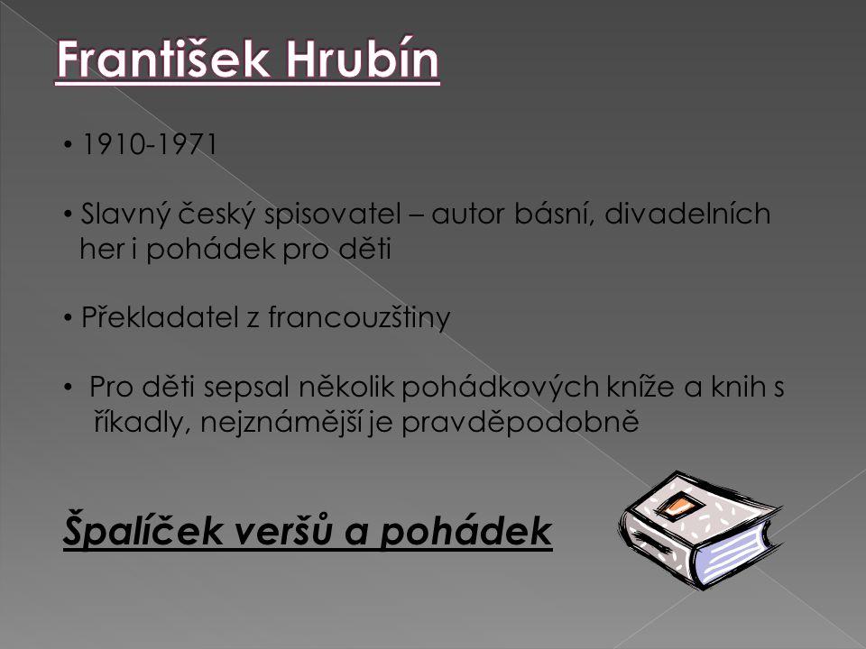1910-1971 Slavný český spisovatel – autor básní, divadelních her i pohádek pro děti Překladatel z francouzštiny Pro děti sepsal několik pohádkových kn