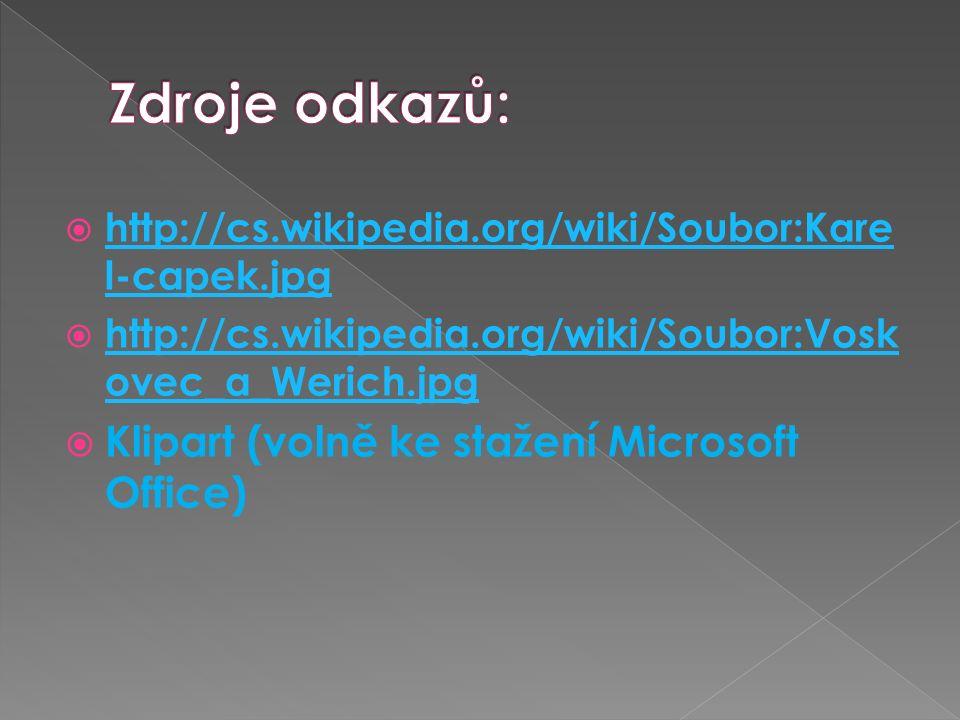  http://cs.wikipedia.org/wiki/Soubor:Kare l-capek.jpg http://cs.wikipedia.org/wiki/Soubor:Kare l-capek.jpg  http://cs.wikipedia.org/wiki/Soubor:Vosk ovec_a_Werich.jpg http://cs.wikipedia.org/wiki/Soubor:Vosk ovec_a_Werich.jpg  Klipart (volně ke stažení Microsoft Office)