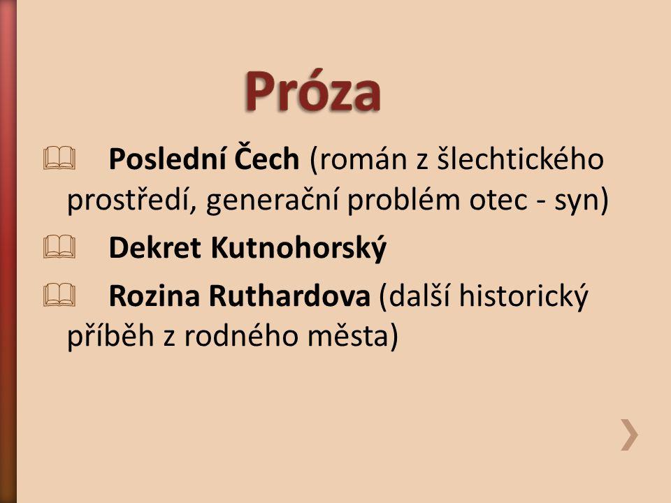  Poslední Čech (román z šlechtického prostředí, generační problém otec - syn)  Dekret Kutnohorský  Rozina Ruthardova (další historický příběh z rodného města)