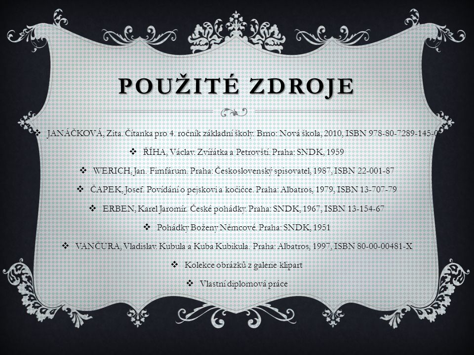 POUŽITÉZDROJE POUŽITÉ ZDROJE  JANÁČKOVÁ, Zita. Čítanka pro 4.