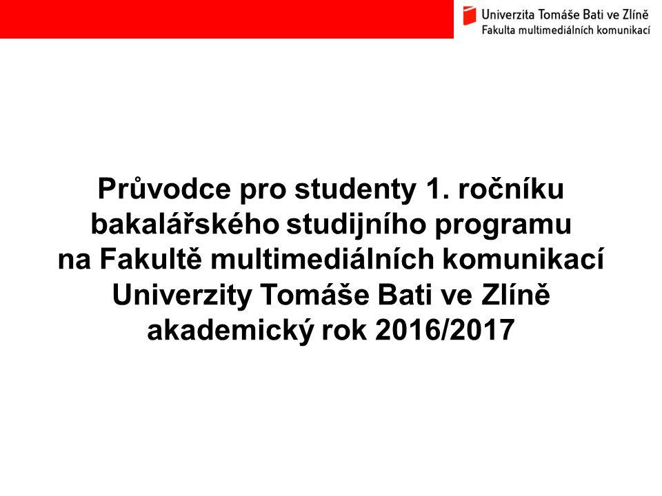 Průvodce pro studenty 1. ročníku bakalářského studijního programu na Fakultě multimediálních komunikací Univerzity Tomáše Bati ve Zlíně akademický rok