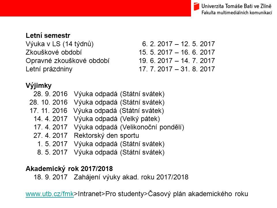 Bc. Hana Ponížilová: Analýza konkurenčního prostředí Fakulty multimediálních komunikací UTB ve Zlíně Letní semestr Výuka v LS (14 týdnů) 6. 2. 2017 –