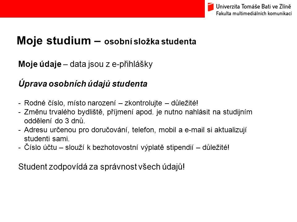 Moje studium – osobní složka studenta Bc. Hana Ponížilová: Analýza konkurenčního prostředí Fakulty multimediálních komunikací UTB ve Zlíně Moje údaje