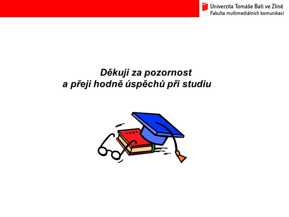 Bc. Hana Ponížilová: Analýza konkurenčního prostředí Fakulty multimediálních komunikací UTB ve Zlíně Děkuji za pozornost a přeji hodně úspěchů při stu