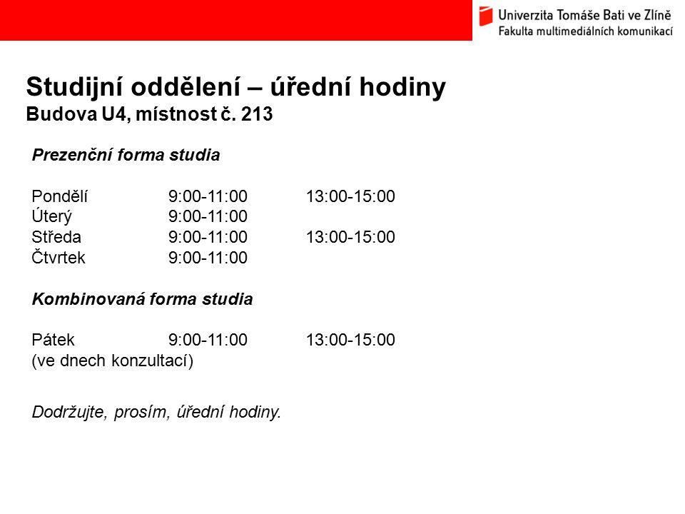 Studijní oddělení – úřední hodiny Budova U4, místnost č. 213 Prezenční forma studia Pondělí9:00-11:00 13:00-15:00 Úterý9:00-11:00 Středa9:00-11:00 13: