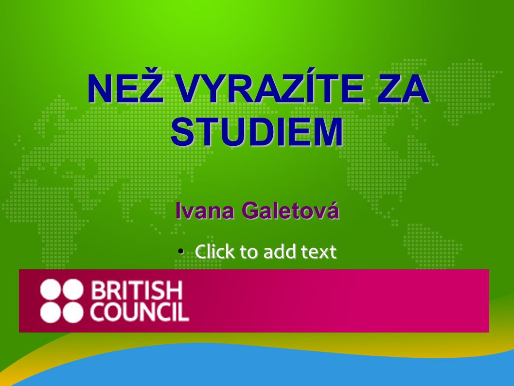 Click to add text Click to add text NEŽ VYRAZÍTE ZA STUDIEM Ivana Galetová