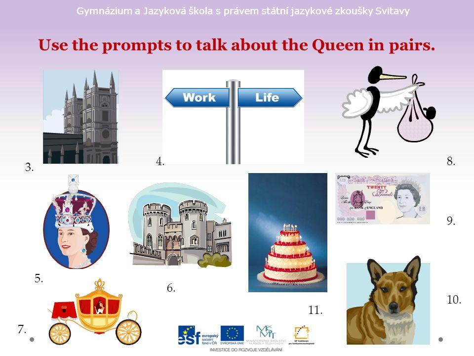 Gymnázium a Jazyková škola s právem státní jazykové zkoušky Svitavy Use the prompts to talk about the Queen in pairs.