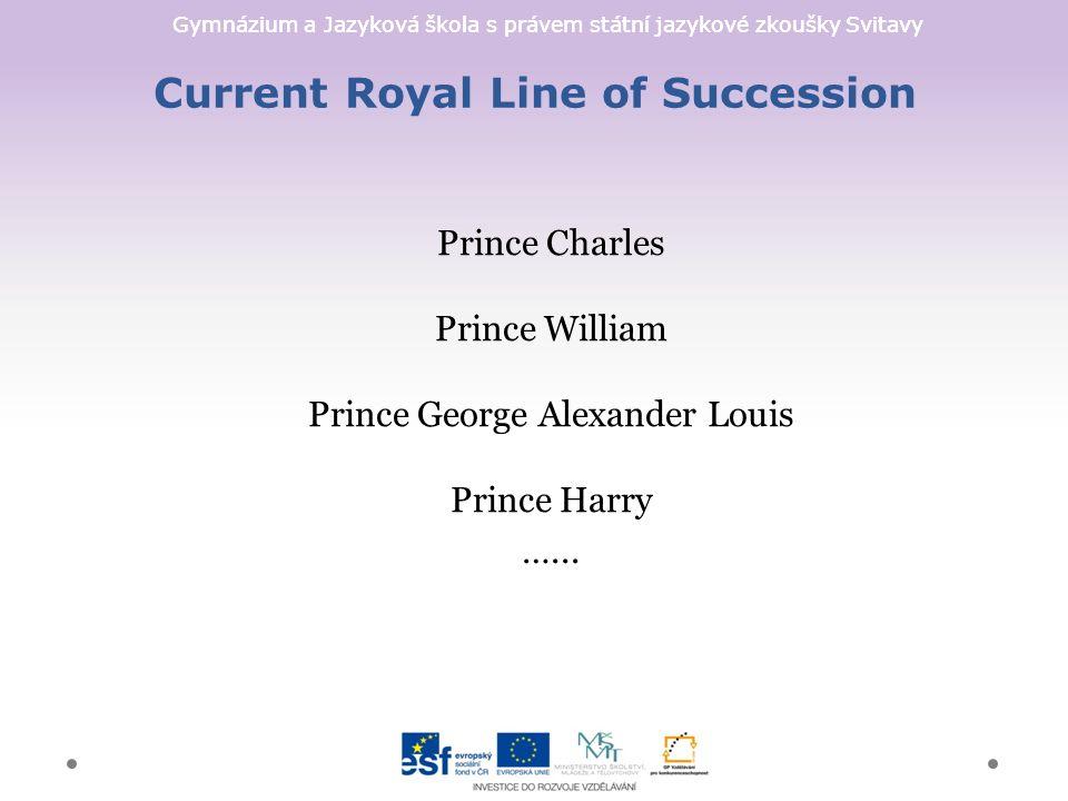 Gymnázium a Jazyková škola s právem státní jazykové zkoušky Svitavy Current Royal Line of Succession Prince Charles Prince William Prince George Alexander Louis Prince Harry …...